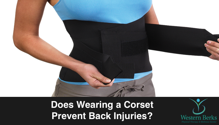 Does Wearing a Corset Prevent Back Injuries? - Western Berks Physical Therapy