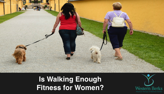 Is Walking Enough Fitness for Women? - Western Berks Physical Therapy