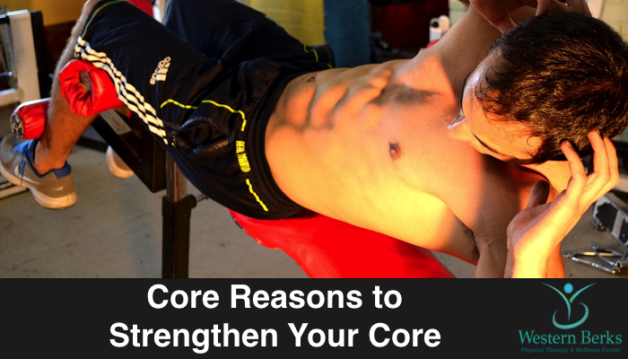 Core Reasons to Strengthen Your Core - Western Berks Physical Therapy