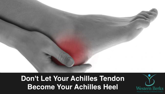 Don't Let Your Achilles Tendon Become Your Achilles Heel
