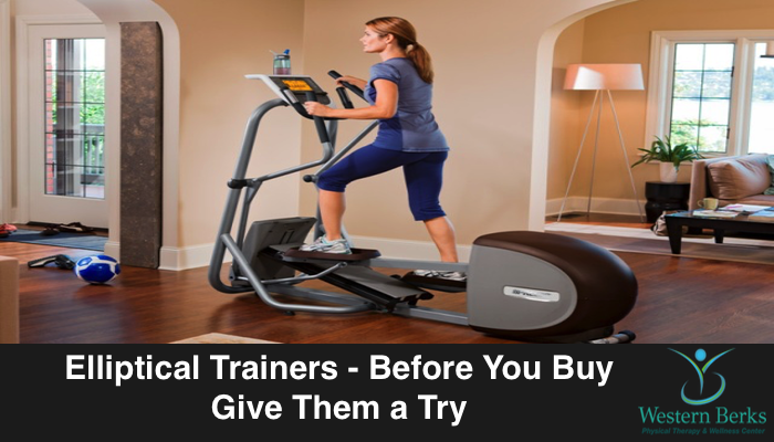 Elliptical Trainers - Before You Buy, Give Them a Try - Western Berks Physical Therapy