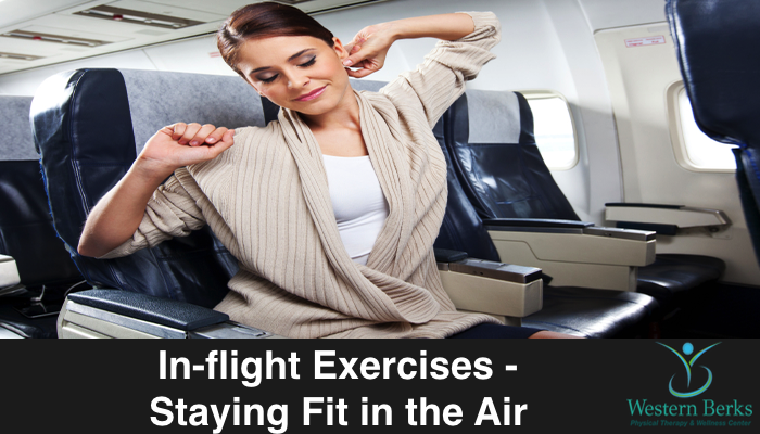 In-flight Exercises - Staying Fit in the Air - Western Berks Physical Therapy