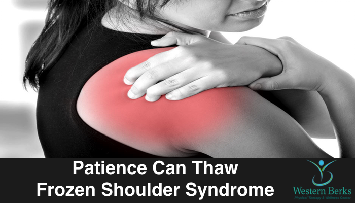 Patience Can Thaw Frozen Shoulder Syndrome - Western Berks Physical Therapy